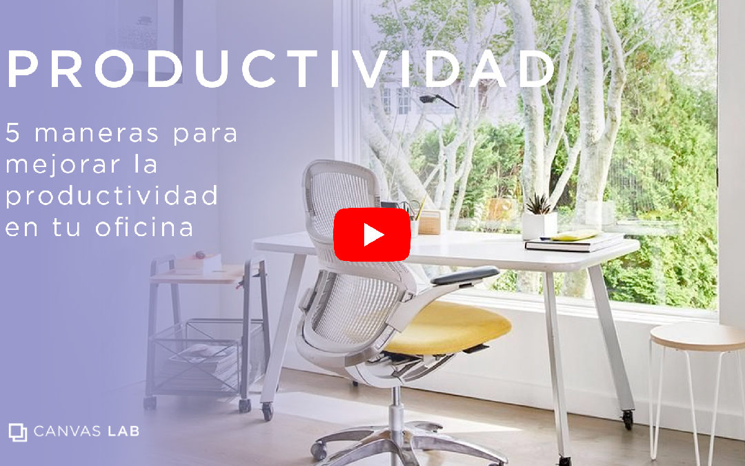 5 maneras para mejorar la productividad en tu oficina